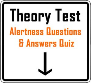 Theory Test - Alertness questions and answers quiz