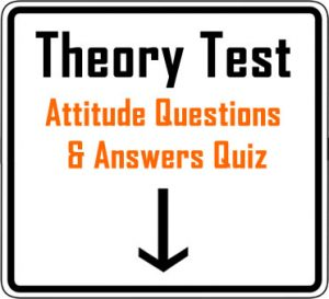 Theory Test - Attitude questions and answers quiz