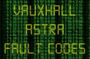 Vauxhall Astra Fault Codes